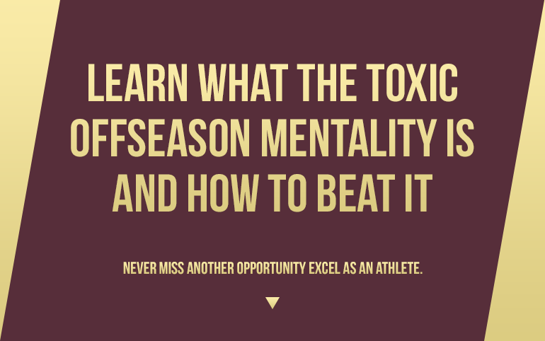 Learn what the toxic offseason mentality is and how to beat it!